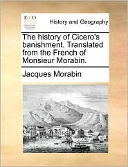 The history of Cicero's banishment. Translated from the French of Monsieur Morabin. - Jacques Morabin