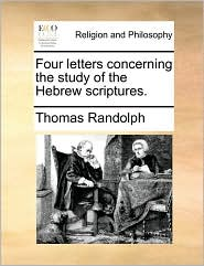 Four letters concerning the study of the Hebrew scriptures. - Thomas Randolph