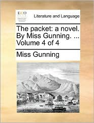 The packet: a novel. By Miss Gunning. ... Volume 4 of 4 - Miss Gunning