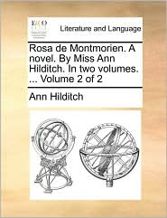 Rosa de Montmorien. A novel. By Miss Ann Hilditch. In two volumes. ... Volume 2 of 2 - Ann Hilditch