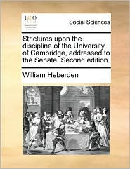 Strictures upon the discipline of the University of Cambridge, addressed to the Senate. Second edition. - William Heberden