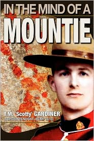 In The Mind Of A Mountie - T.M. 'scotty' Gardiner