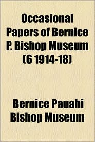 Occasional Papers Of Bernice P. Bishop Museum (6 1914-18) - Bernice Pauahi Bishop Museum