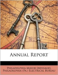 Annual Report - Mayor of Philadelphia, Created by ( Philadelphia (Pa ). Electrical Bureau