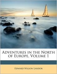 Adventures in the North of Europe, Volume 1