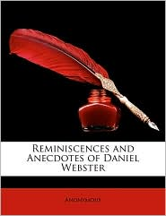 Reminiscences and Anecdotes of Daniel Webster - Anonymous