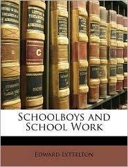 Schoolboys and School Work - Edward Lyttelton