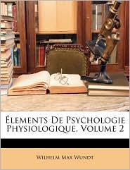 Lements de Psychologie Physiologique, Volume 2 - Wilhelm Max Wundt
