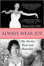 Always Wear Joy: My Mother Bold and Beautiful - Susan Fales-Hill