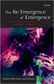 The Re-Emergence of Emergence: The Emergentist Hypothesis from Science to Religion: The Emergentist Hypothesis from Science to Religion - Philip Clayton, Paul Davies