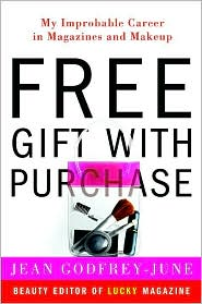 Free Gift with Purchase: My Improbable Career in Magazines and Makeup - Jean Godfrey-June