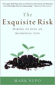 The Exquisite Risk: Daring to Live an Authentic Life - Mark Nepo