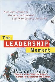 Leadership Moment: Nine True Stories of Triumph and Disaster and Their Lessons for Us All - Michael Useem