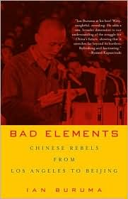 Bad Elements: Chinese Rebels from Los Angeles to Beijing - Ian Buruma