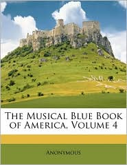 The Musical Blue Book of America, Volume 4 - Anonymous