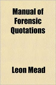 Manual of Forensic Quotations - Leon Mead