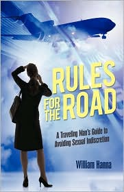 Rules for the Road: A Traveling Man's Guide to Avoiding Sexual Indiscretion - Hanna William Hanna