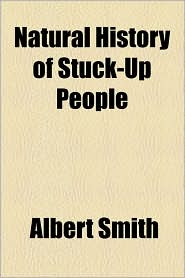 Natural History Of Stuck-Up People - Albert Smith