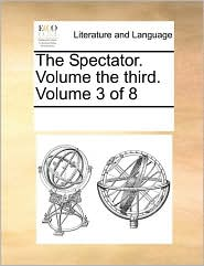 The Spectator. Volume the third. Volume 3 of 8 - See Notes Multiple Contributors