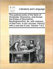 The poetical works of the Earls of Rochester, Roscomon, and Dorset; the Dukes of Devonshire, Buckinghamshire, &c. with memoirs of their lives. In two volumes. Adorn'd with a new set of cuts. Volume 1 of 2 - See Notes Multiple Contributors