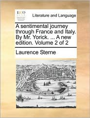A sentimental journey through France and Italy. By Mr. Yorick. . A new edition. Volume 2 of 2 - Laurence Sterne