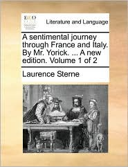 A sentimental journey through France and Italy. By Mr. Yorick. . A new edition. Volume 1 of 2 - Laurence Sterne