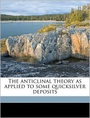 The Anticlinal Theory As Applied To Some Quicksilver Deposits - Johan August Udden