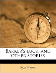 Barker's Luck, And Other Stories - Bret Harte