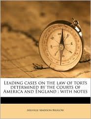 Leading Cases On The Law Of Torts Determined By The Courts Of America And England - Melville Madison Bigelow
