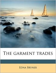 The garment trades - Edna Bryner