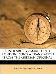 Hindenburg's march into London, being a translation from the German original