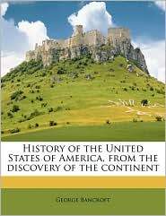 History of the United States of America, from the discovery of the continent - George Bancroft