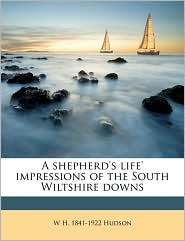 A shepherd's life' impressions of the South Wiltshire downs - W H. 1841-1922 Hudson