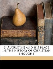 S. Augustine and his place in the history of Christian thought - W 1849-1919 Cunningham