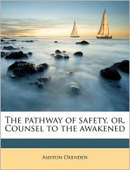 The pathway of safety, or, Counsel to the awakened - Ashton Oxenden