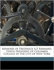 Memoirs of Frederick A.P. Barnard, Tenth President of Columbia College in the City of New York - John Fulton, Margaret McMurrray Barnard