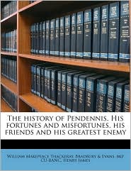 The History Of Pendennis. His Fortunes And Misfortunes, His Friends And His Greatest Enemy - William Makepeace Thackeray, Henry James, Bradbury & . Evans Bkp Cu-Banc