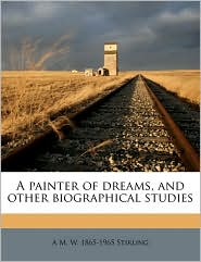 A Painter of Dreams, and Other Biographical Studies - A. M. W. 1865 Stirling