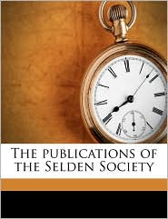 The publications of the Selden Society - Created by Selden Society