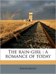 The rain-girl: a romance of today - Anonymous