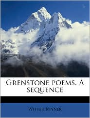 Grenstone Poems. a Sequence - Witter Bynner