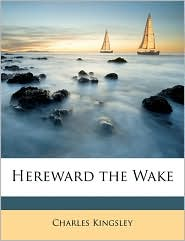 Hereward the Wake - Charles Kingsley