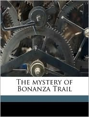 The mystery of Bonanza Trail - Frank J. 1866- Arkins, General Publishing Syndicate, J Richard Parry