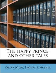 The happy prince, and other tales - Oscar Wilde, Thomas B. Mosher