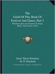 The Guild Of Play Book Of Festival And Dance, Part 3: With Description And Direction To Dance, Music, And Costume (1910) - Grace Thyrza Kimmins, M. H. Woolnoth