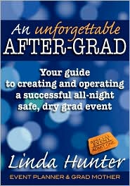 An Unforgettable After-Grad: Your Guide to Creating and Operating a Successful All-Night Safe, Dry, Grad Event - Linda Hunter