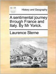 A sentimental journey through France and Italy. By Mr Yorick. - Laurence Sterne