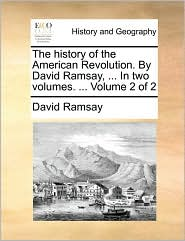 The history of the American Revolution. By David Ramsay, ... In two volumes. ... Volume 2 of 2 - David Ramsay