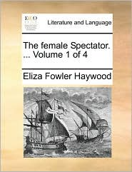 The female Spectator. ... Volume 1 of 4 - Eliza Fowler Haywood