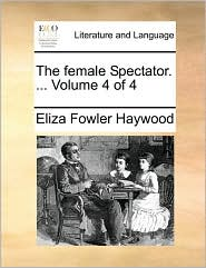 The Female Spectator. ... Volume 4 of 4
